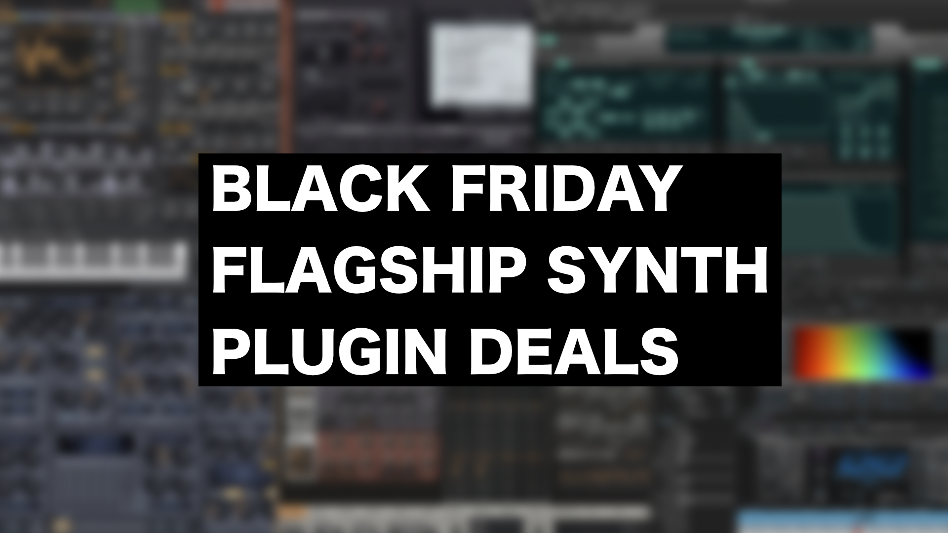 Best Flagship Synthesizer Plugin Deals For Black Friday